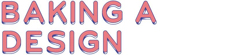 Baking a Design 3