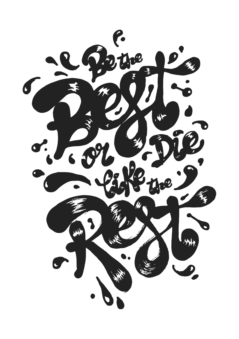 Lettering · Be the best or die like the rest · -1